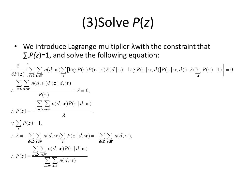 (3)Solve P(z) We introduce Lagrange multiplier λwith the constraint that ∑zP(z)=1, and solve the following equation: