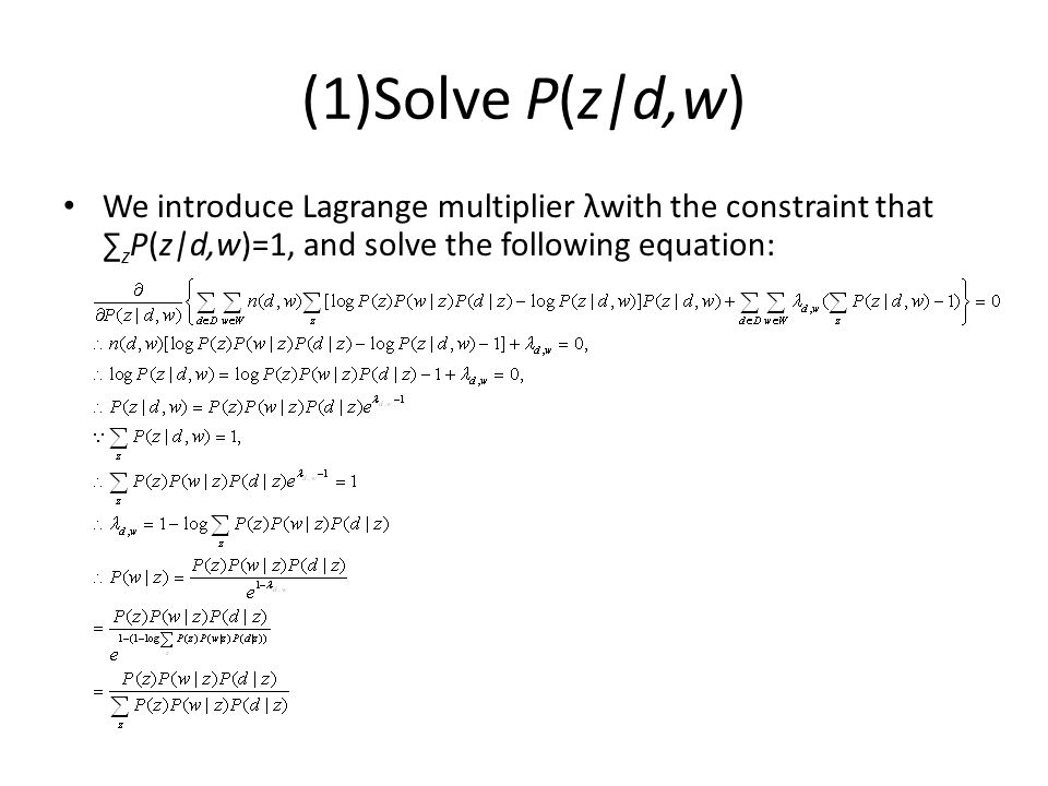 (1)Solve P(z|d,w) We introduce Lagrange multiplier λwith the constraint that ∑zP(z|d,w)=1, and solve the following equation: