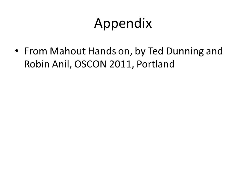 Appendix From Mahout Hands on, by Ted Dunning and Robin Anil, OSCON 2011, Portland