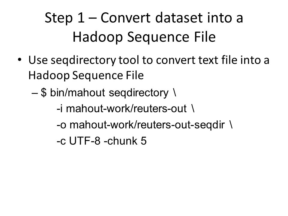 Step 1 – Convert dataset into a Hadoop Sequence File