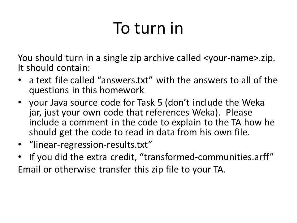 To turn in You should turn in a single zip archive called <your-name>.zip. It should contain: