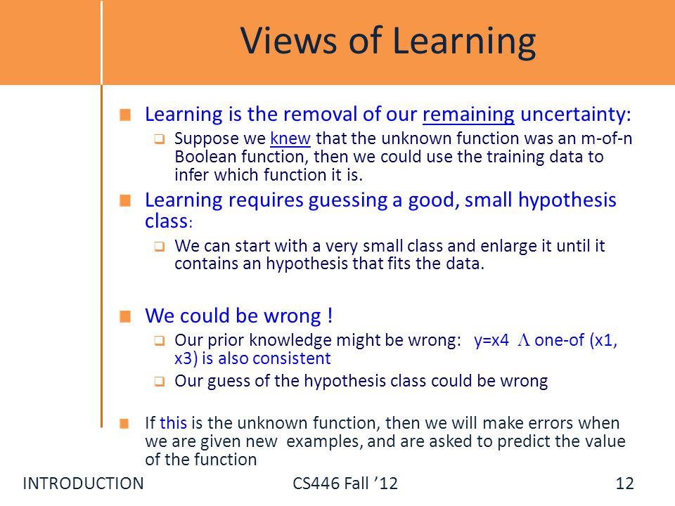 Views of Learning Learning is the removal of our remaining uncertainty:
