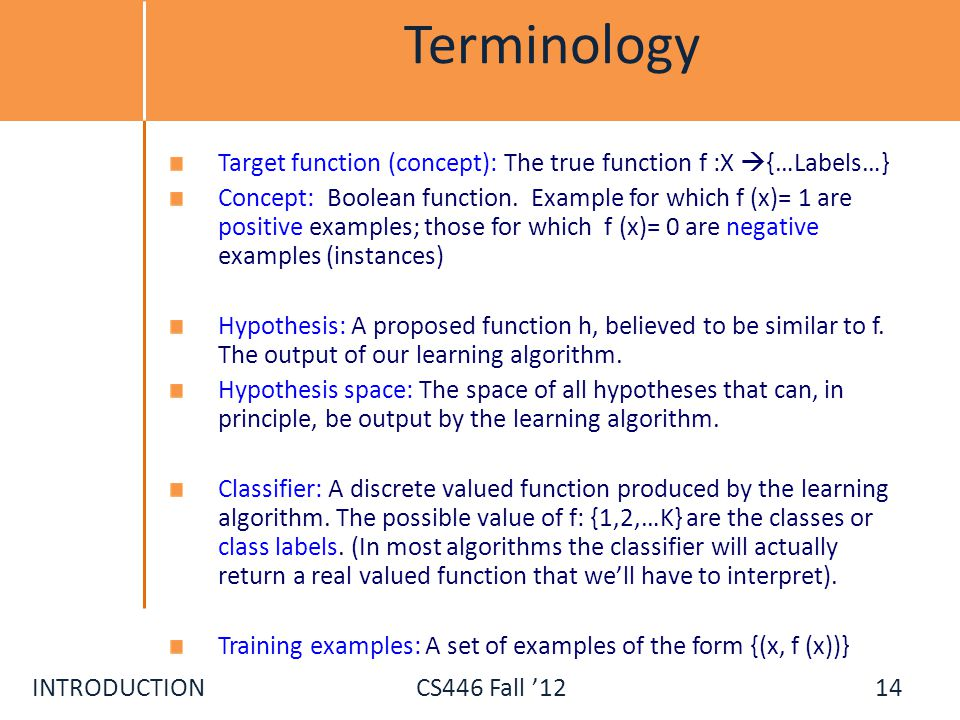 Terminology Target function (concept): The true function f :X {…Labels…}