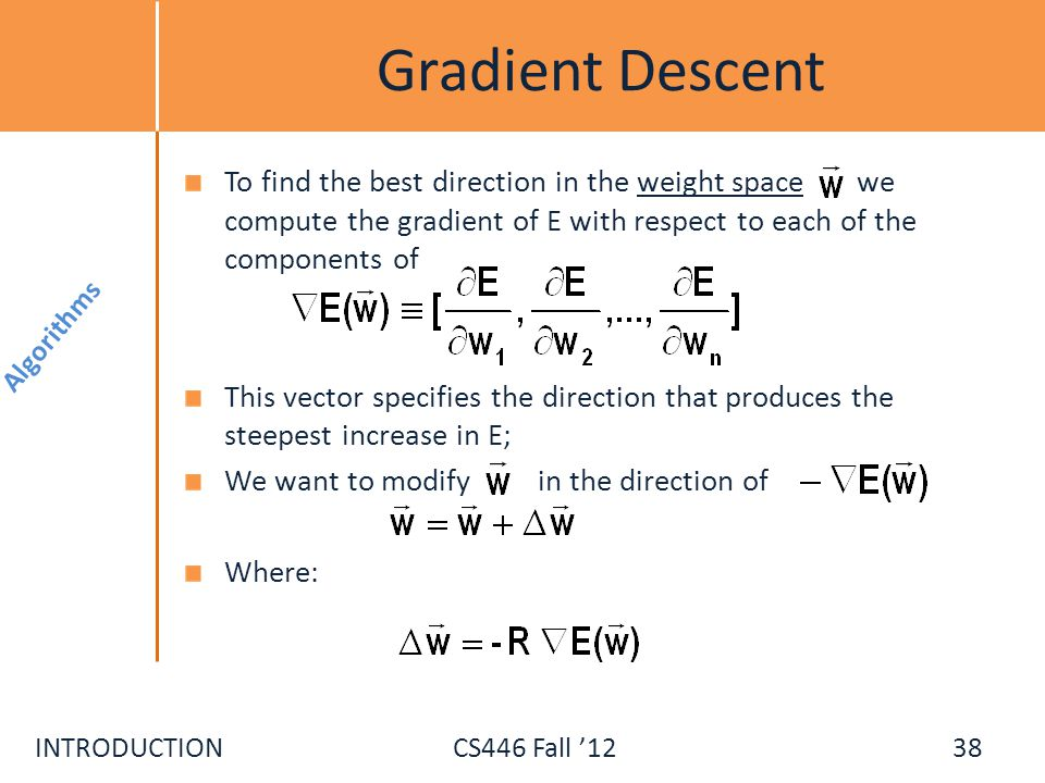 Gradient Descent To find the best direction in the weight space we compute the gradient of E with respect to each of the components of.