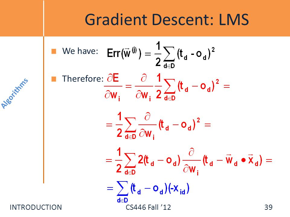 Gradient Descent: LMS We have: Therefore: Algorithms