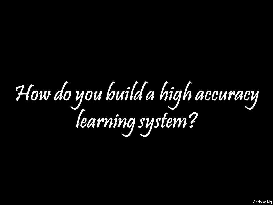 How do you build a high accuracy learning system