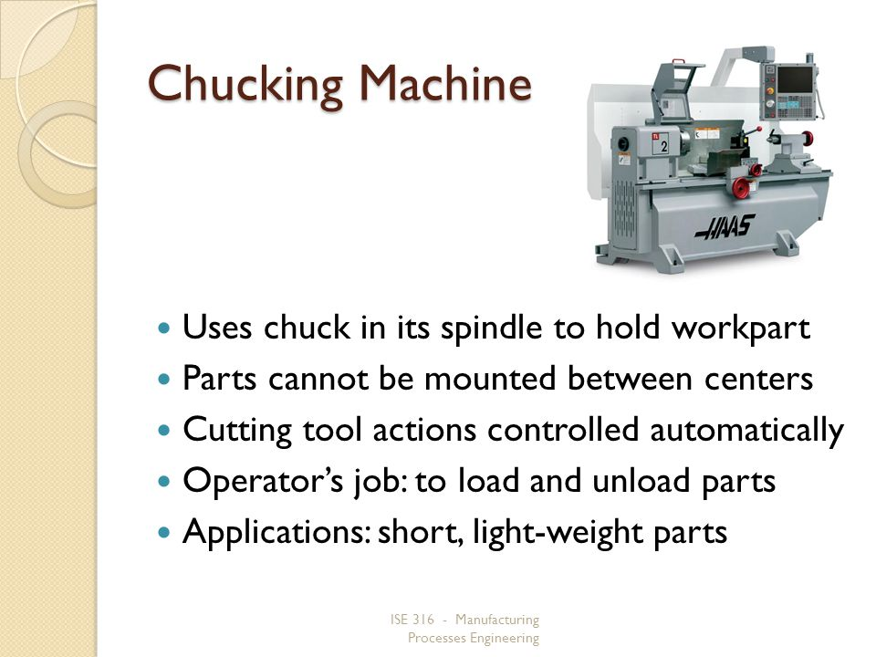 Chucking Machine Uses chuck in its spindle to hold workpart