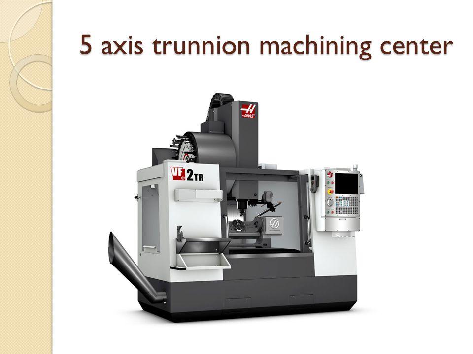 5 axis trunnion machining center