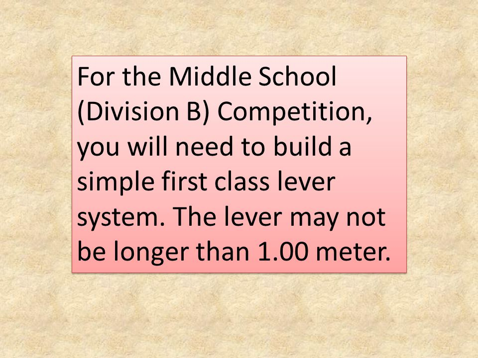 For the Middle School (Division B) Competition, you will need to build a simple first class lever system.