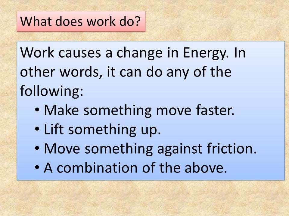 Make something move faster. Lift something up.