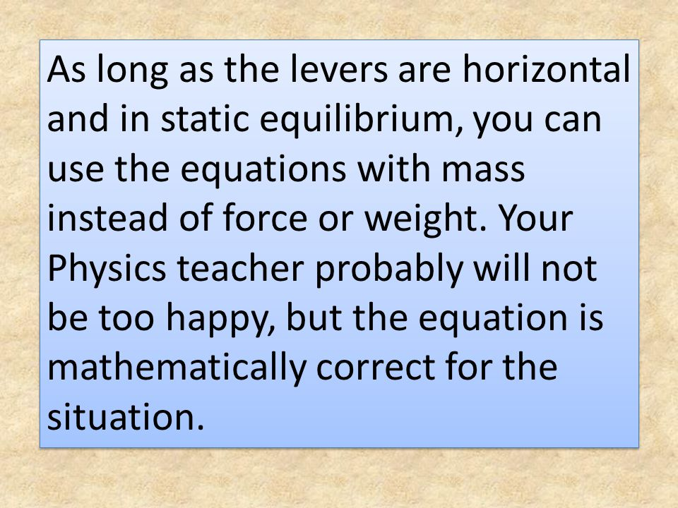 As long as the levers are horizontal and in static equilibrium, you can use the equations with mass instead of force or weight.