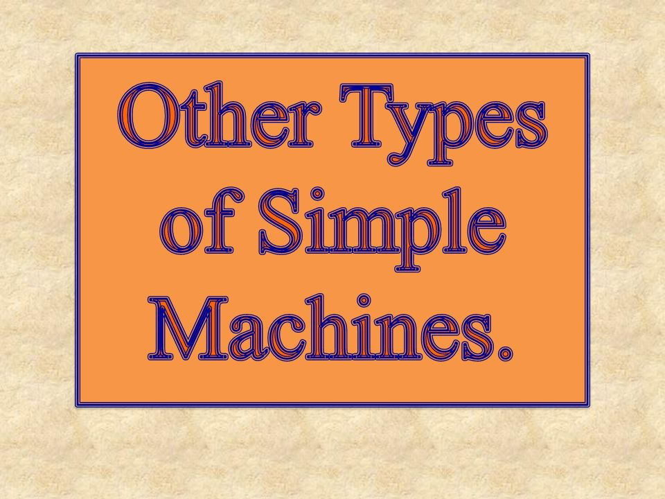 Other Types of Simple Machines.