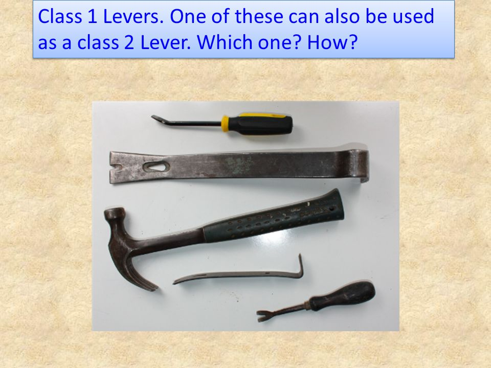 Class 1 Levers. One of these can also be used as a class 2 Lever
