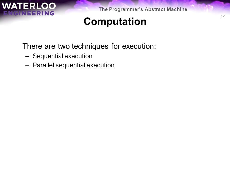 Computation There are two techniques for execution: