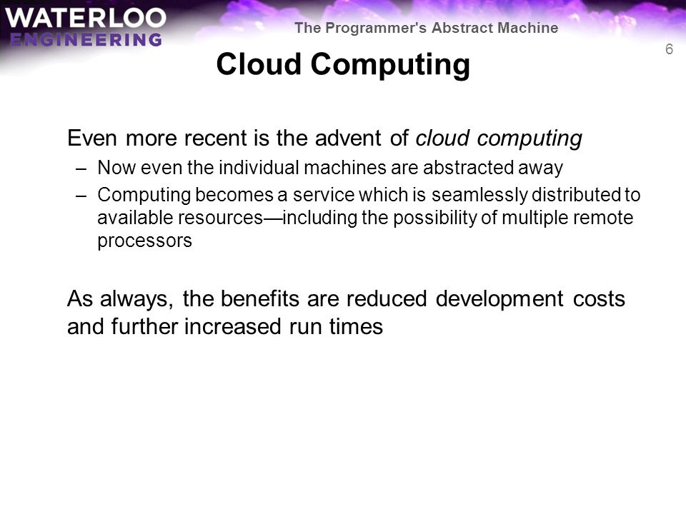 Cloud Computing Even more recent is the advent of cloud computing