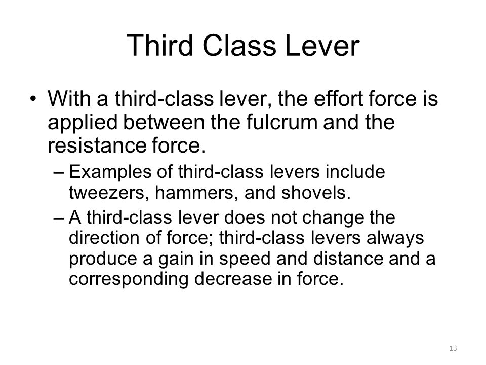 Third Class Lever With a third-class lever, the effort force is applied between the fulcrum and the resistance force.