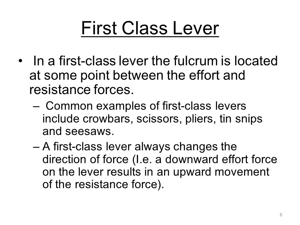 First Class Lever In a first-class lever the fulcrum is located at some point between the effort and resistance forces.
