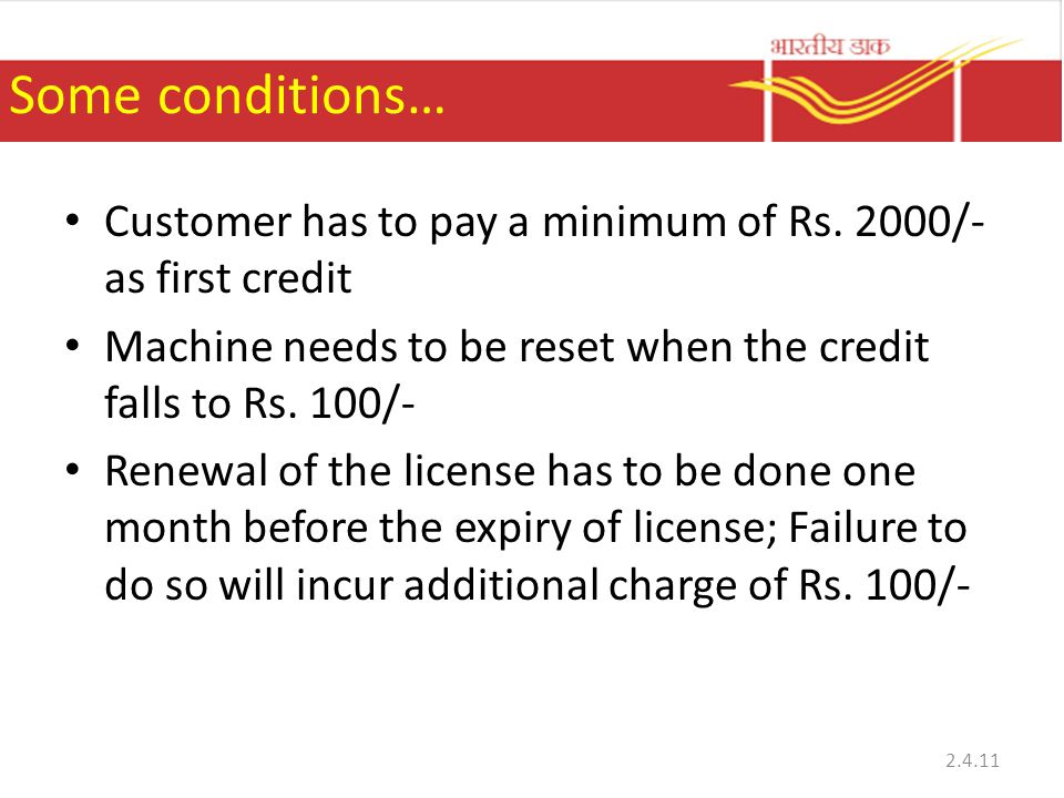 Some conditions… Customer has to pay a minimum of Rs. 2000/- as first credit. Machine needs to be reset when the credit falls to Rs. 100/-