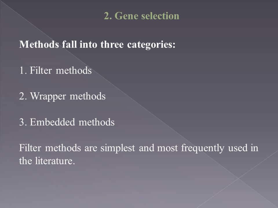 2. Gene selection Methods fall into three categories: Filter methods. Wrapper methods. Embedded methods.