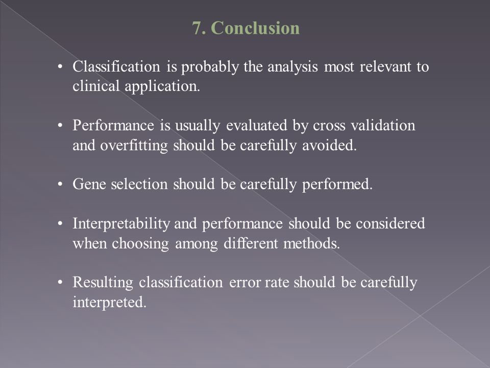 7. Conclusion Classification is probably the analysis most relevant to clinical application.