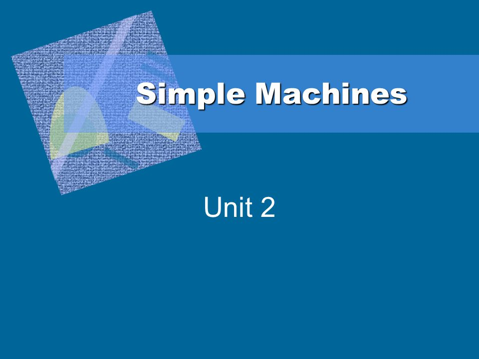 Simple Machines Unit 2