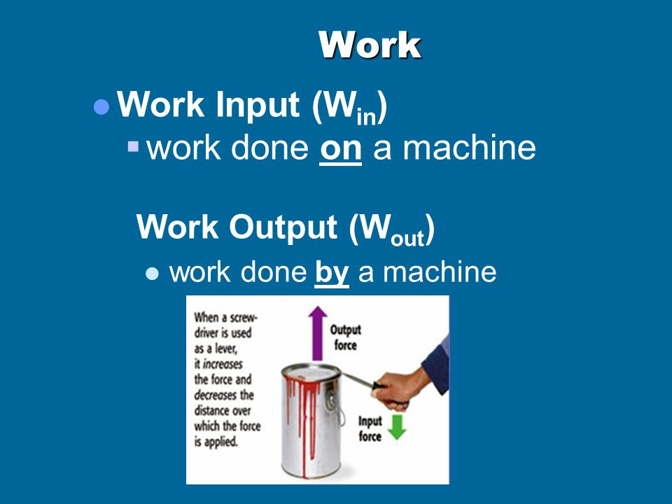 Work Work Input (Win) work done on a machine Work Output (Wout)