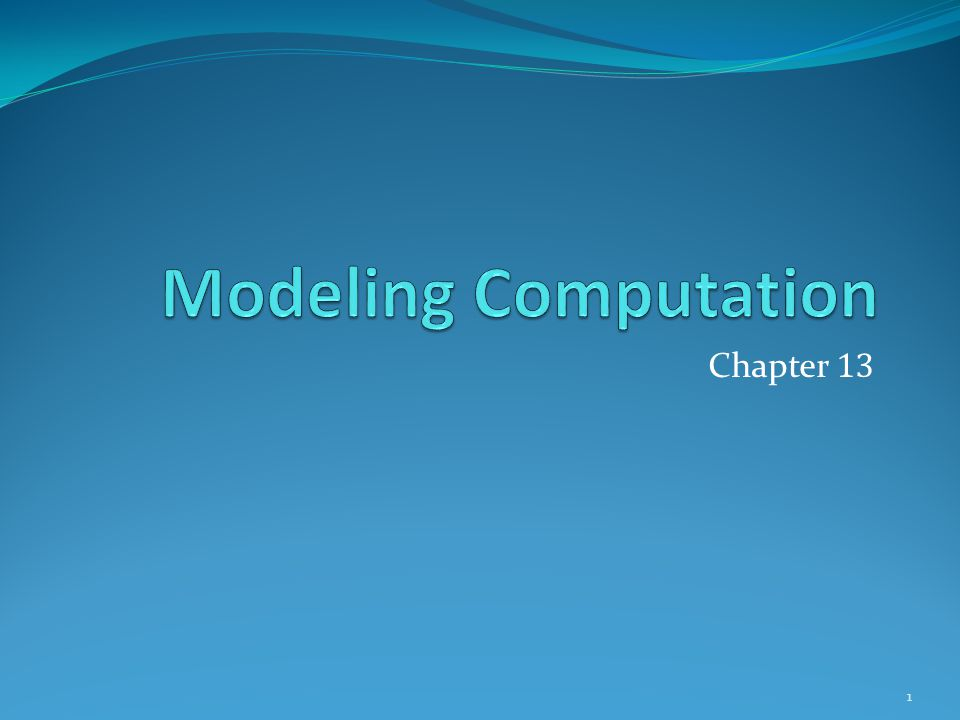 Modeling Computation Chapter 13