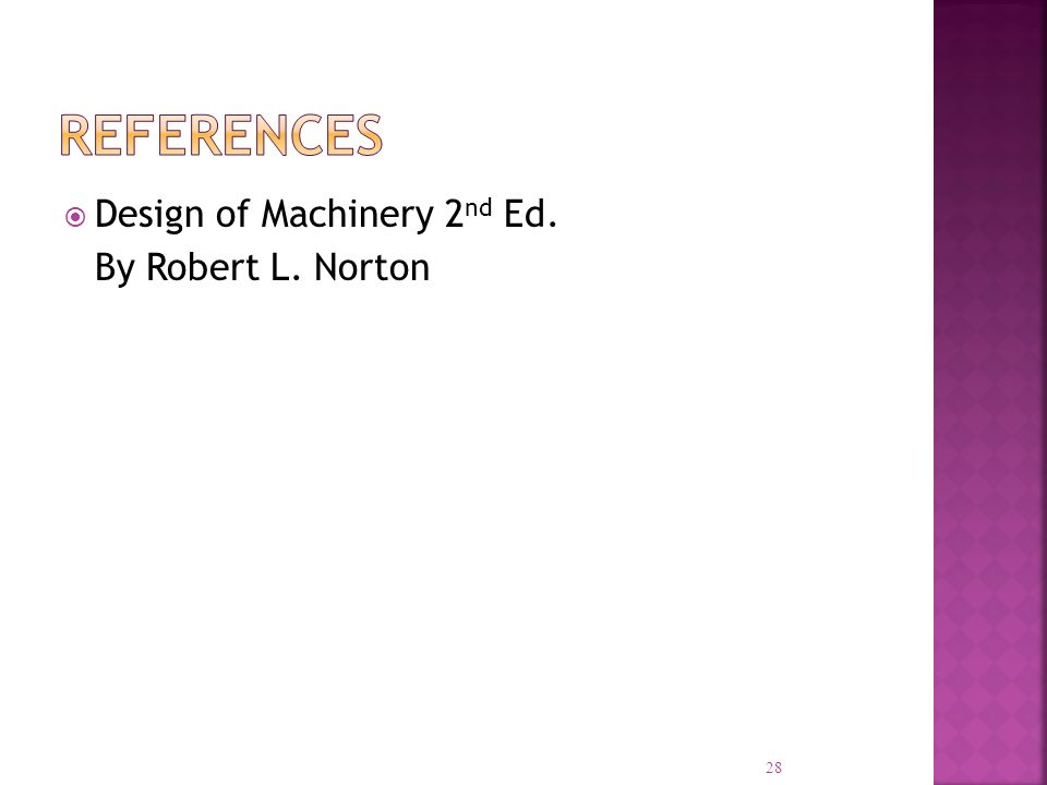 References Design of Machinery 2nd Ed. By Robert L. Norton