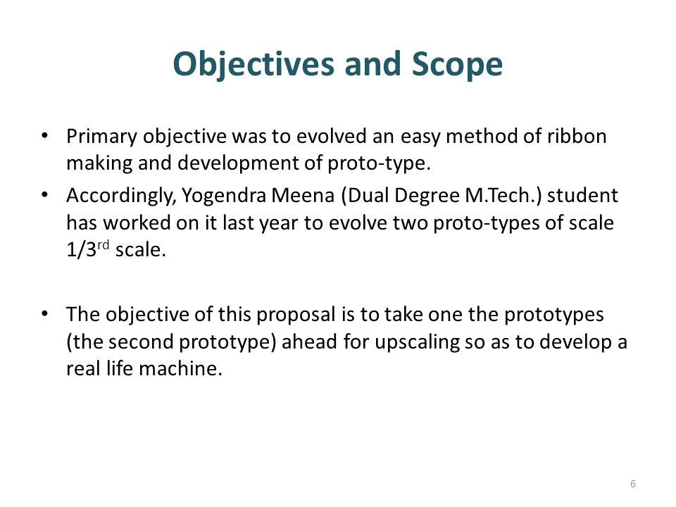 Objectives and Scope Primary objective was to evolved an easy method of ribbon making and development of proto-type.