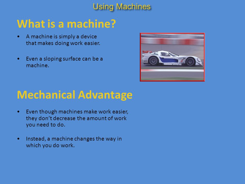 What is a machine Mechanical Advantage Using Machines