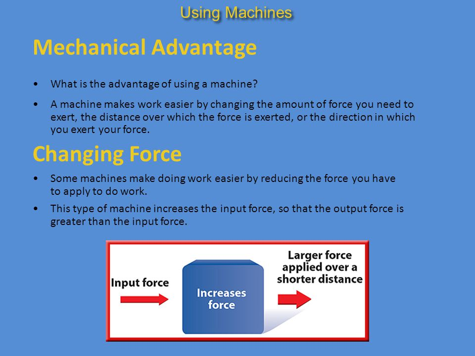 Mechanical Advantage Changing Force Using Machines
