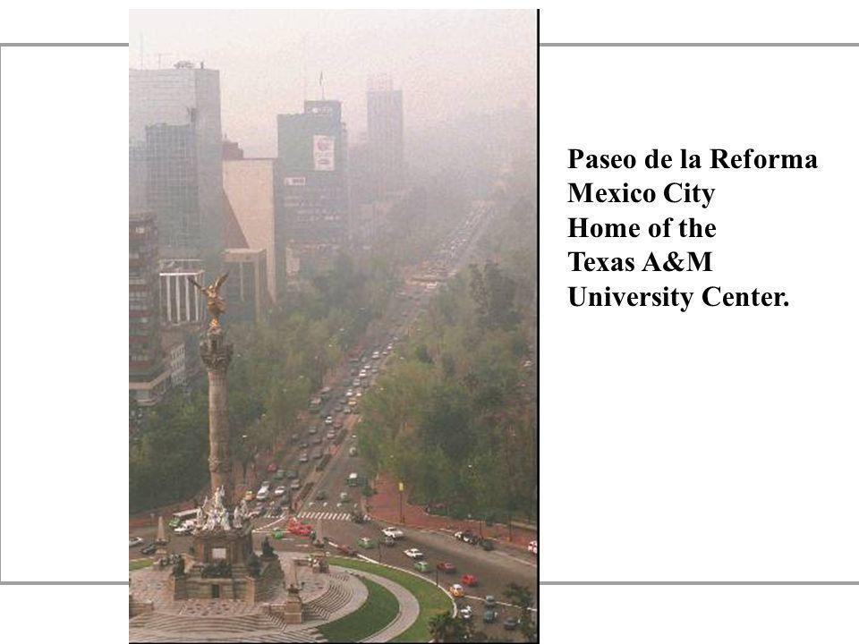 Paseo de la Reforma. Mexico City. Home of the. Texas A&M.