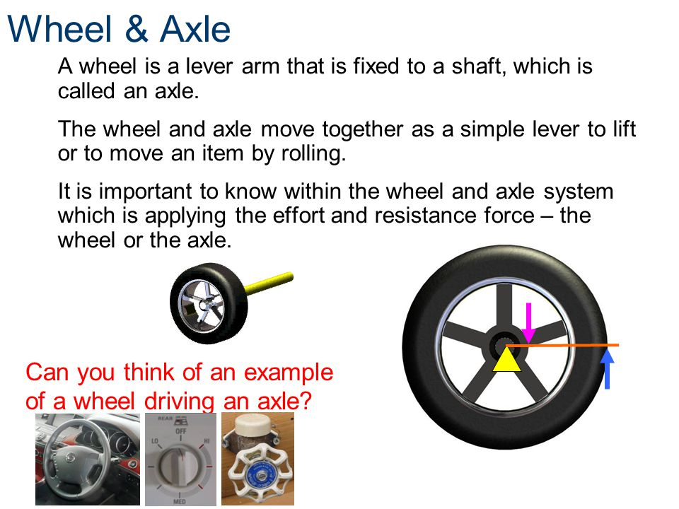 Wheel & Axle Can you think of an example of a wheel driving an axle