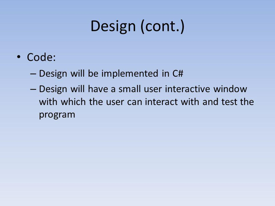 Design (cont.) Code: Design will be implemented in C#