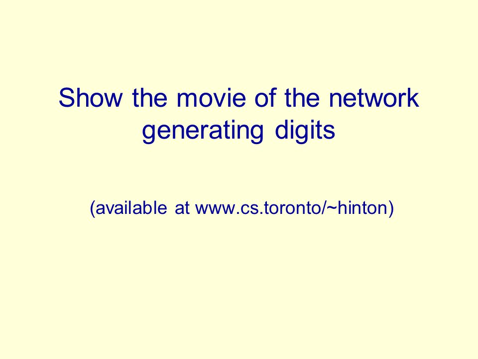 Show the movie of the network generating digits (available at www. cs