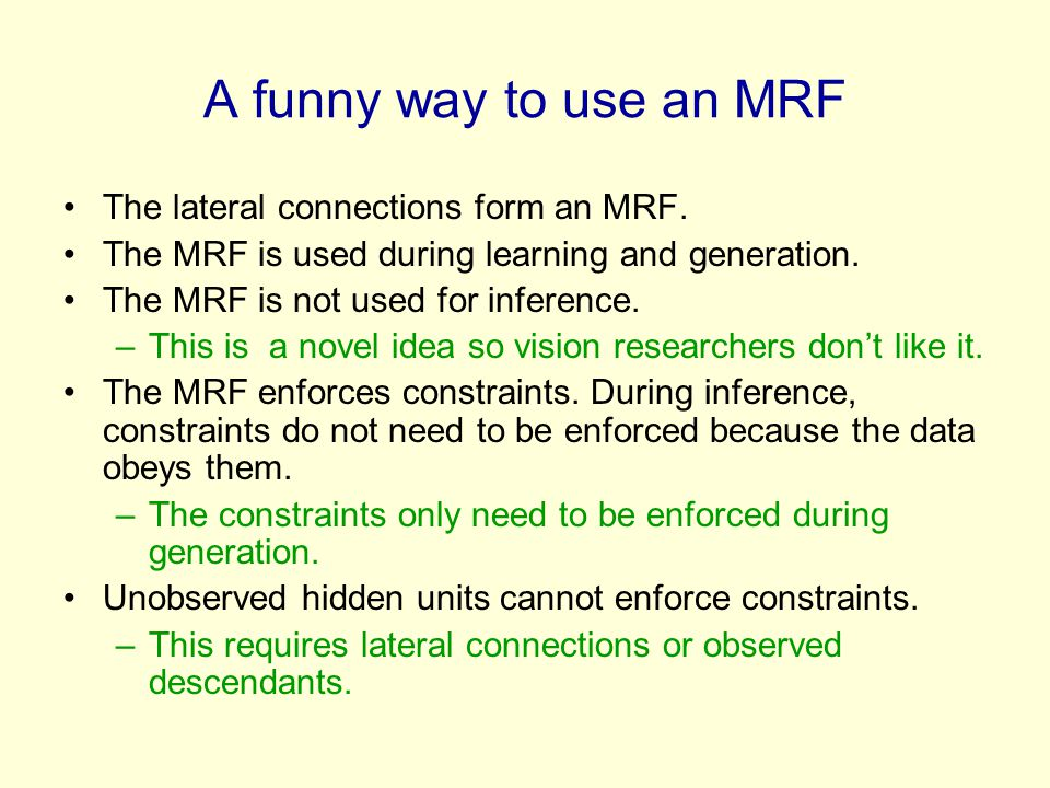 A funny way to use an MRF The lateral connections form an MRF.