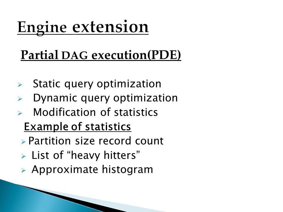 Engine extension Partial DAG execution(PDE) Static query optimization