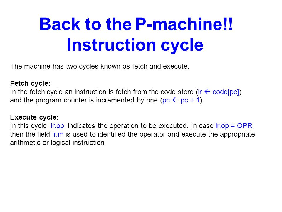 Instruction cycle Back to the P-machine!!