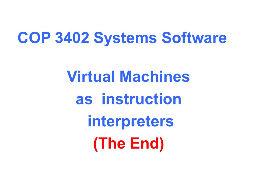 Virtual Machines as instruction interpreters (The End)