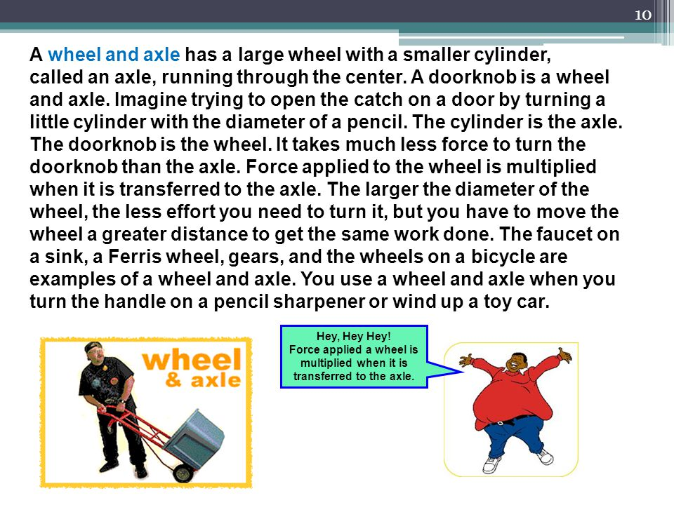 A wheel and axle has a large wheel with a smaller cylinder,