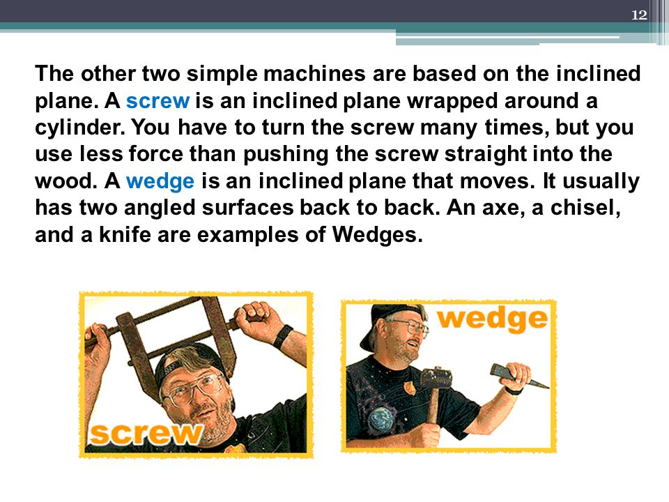 The other two simple machines are based on the inclined