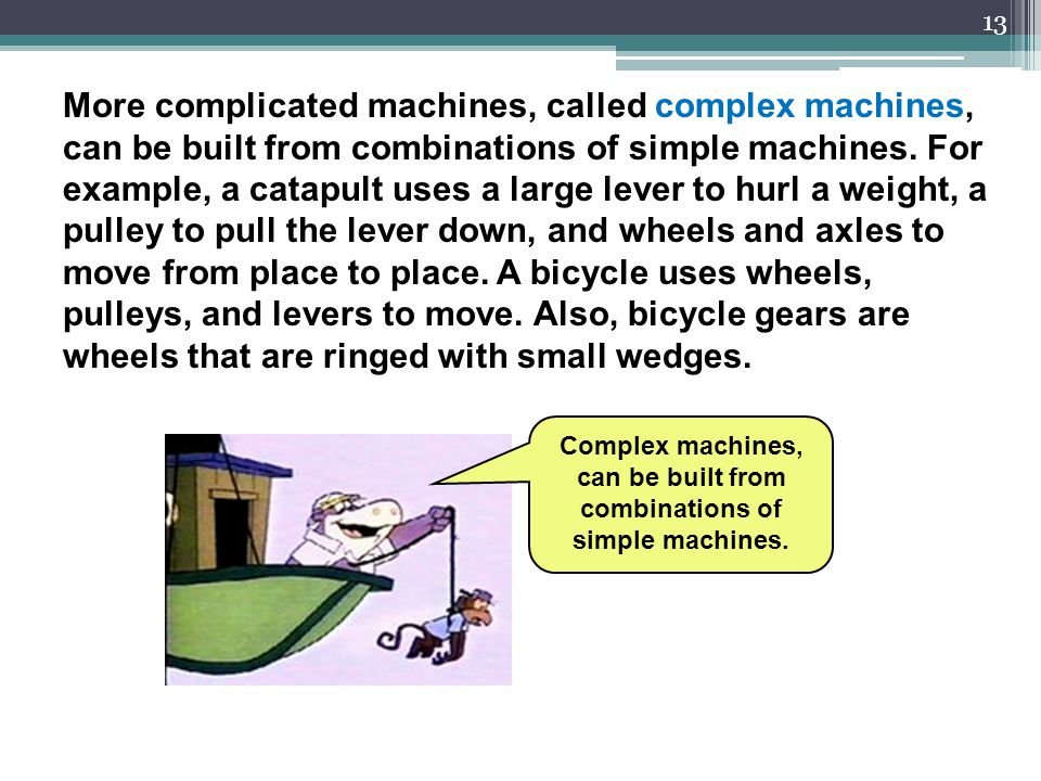 Complex machines, can be built from combinations of simple machines.