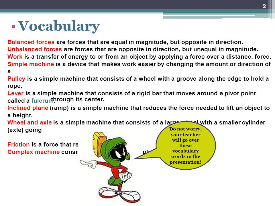 Vocabulary Balanced forces are forces that are equal in magnitude, but opposite in direction.