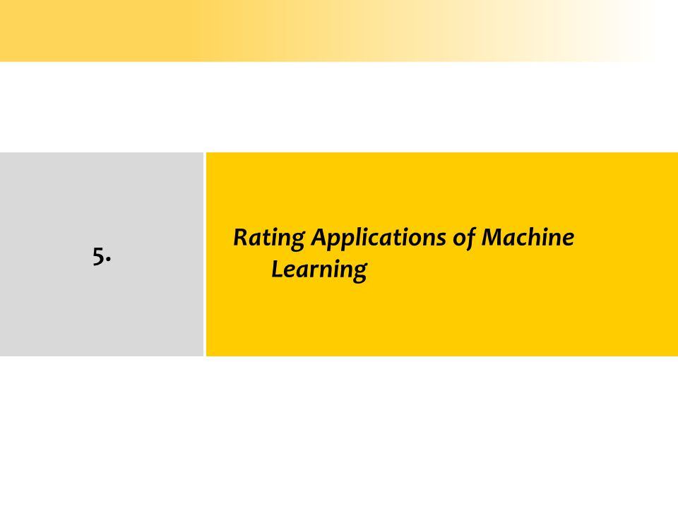 5. Rating Applications of Machine Learning