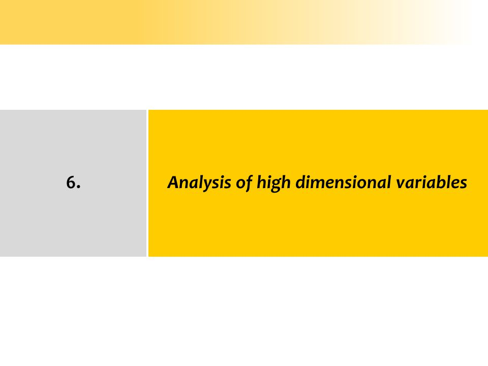 6. Analysis of high dimensional variables