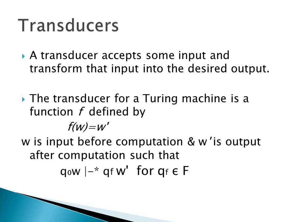 Transducers A transducer accepts some input and transform that input into the desired output.