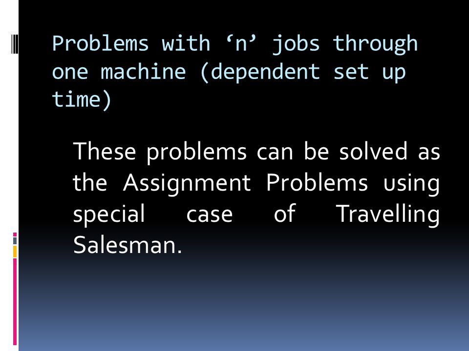 Problems with 'n' jobs through one machine (dependent set up time)