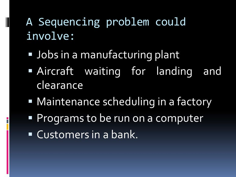 A Sequencing problem could involve: