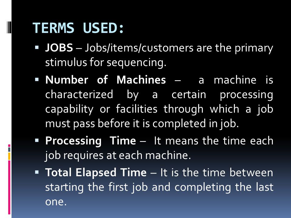 TERMS USED: JOBS – Jobs/items/customers are the primary stimulus for sequencing.
