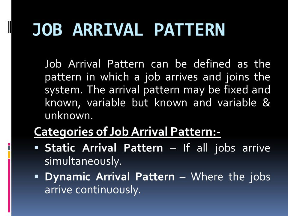 JOB ARRIVAL PATTERN Categories of Job Arrival Pattern:-